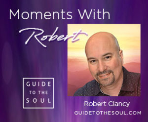 Moments with Robert Clancy - Bestselling Author | Producer | Spiritual Teacher | Inspirational Speaker |
